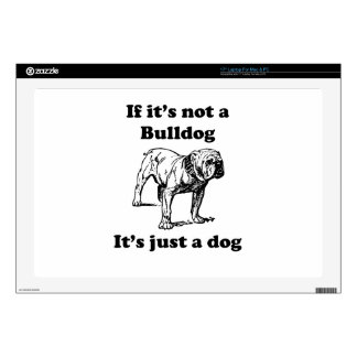 "If It's Not A Bulldog 17"" Laptop Skins"