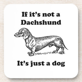 If It's Not A Dachshund Drink Coaster