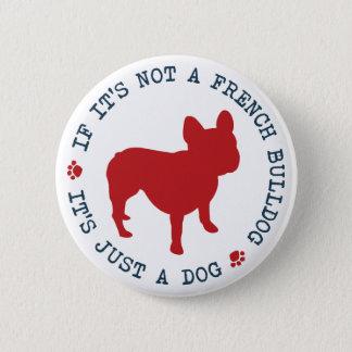 If it's not a French Bulldog, it's just a dog (r) Pinback Button
