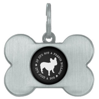 If it's not a French Bulldog, it's just a dog (w) Pet Tag