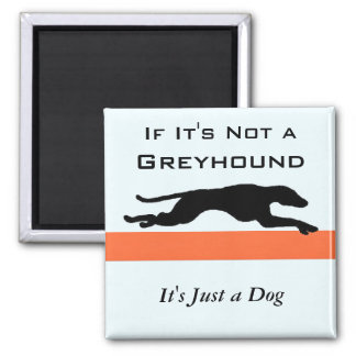 If Its Not a Greyhound Its Just a Dog Funny Magnet