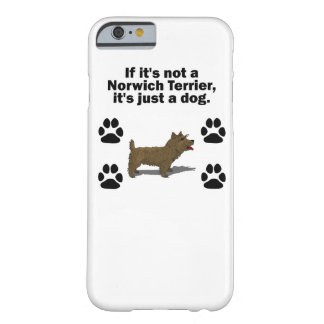 If It's Not A Norwich Terrier Barely There iPhone 6 Case