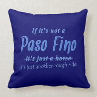 If It's Not A Paso Fino It's Just A Rough Ride Pillows