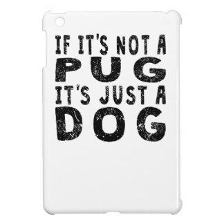 If It's Not A Pug iPad Mini Cases