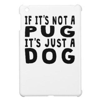 If It's Not A Pug iPad Mini Covers