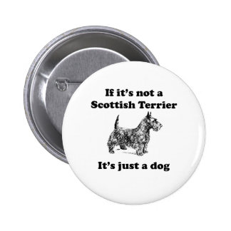 If It's Not A Scottish Terrier Pins