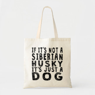 If It's Not A Siberian Husky Tote Bag