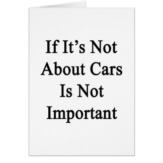 If It's Not Abour Cars Is Not Important Card