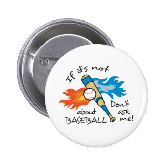 IF ITS NOT ABOUT BASEBALL 2 INCH ROUND BUTTON