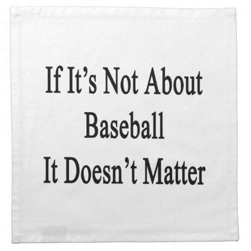 If It's Not About Baseball It Doesn't Matter Printed Napkins