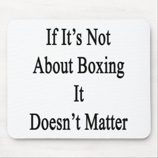 If It's Not About Boxing It Doesn't Matter Mouse Pad