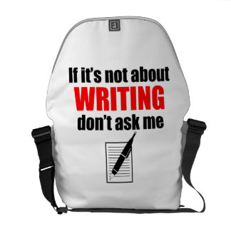 If It's Not About Writing Don't Ask Me Messenger Bag