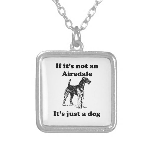 If It's Not An Airedale Necklaces