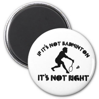 If it's not badminton it's not right 2 inch round magnet