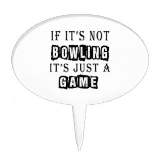 If it's not Bowling It's just a game Cake Picks