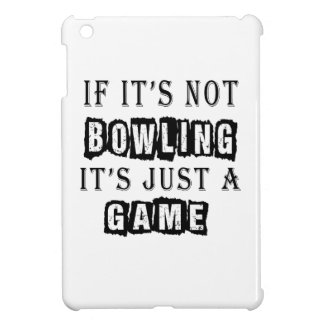 If it's not Bowling It's just a game iPad Mini Case