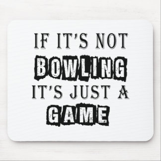 If it's not Bowling It's just a game Mouse Pad