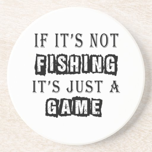 If it's not Fishing It's just a game Beverage Coaster