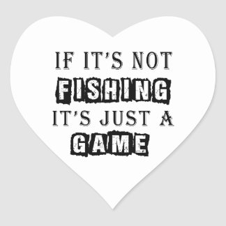 If it's not Fishing It's just a game Heart Stickers