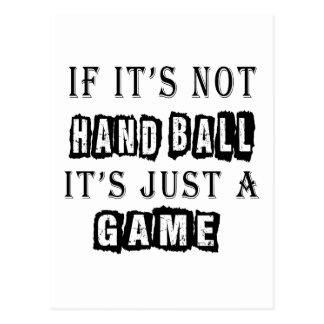 If it's not Hand Ball It's just a game Postcard