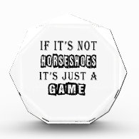 If it's not Horseshoes It's just a game Acrylic Award
