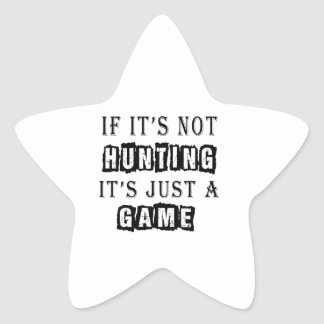 If it's not Hunting It's just a game Star Sticker