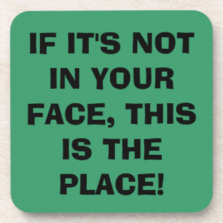 If it's not in your face, this is the place! (GRE) Beverage Coaster