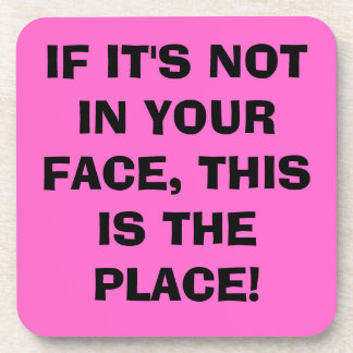 If it's not in your face, this is the place! (PINK Drink Coaster