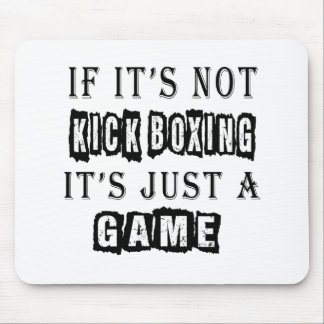 If it's not Kick Boxing It's just a game Mouse Pad