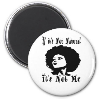 If it's Not natural It's not me by Kesa Kay 2 Inch Round Magnet