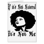 If it's Not natural It's not me by Kesa Kay Greeting Card