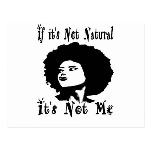 If it's Not natural It's not me by Kesa Kay Post Card