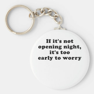 If its not opening night its too early keychain