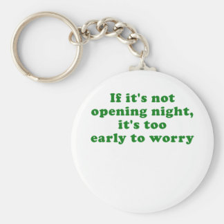 If its not Opening Night its too Early to Worry Keychain
