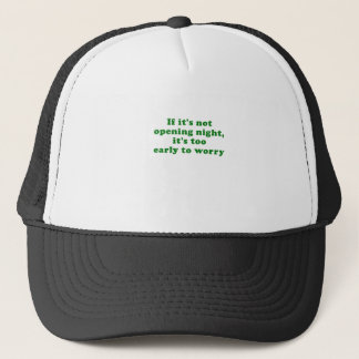 If its not Opening Night its too Early to Worry Trucker Hat
