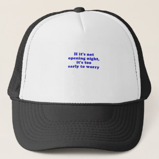 If its not opening night its too early trucker hat