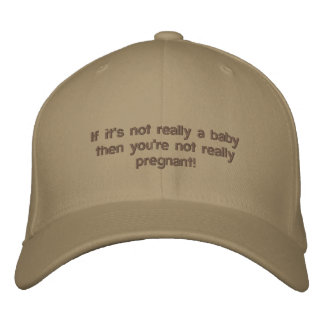 If it's not really a baby you're not pregnant hat embroidered hats