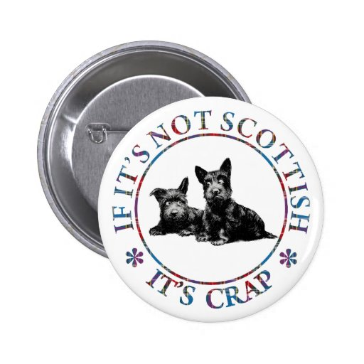 IF IT'S NOT SCOTTISH, IT'S CRAP 2 INCH ROUND BUTTON