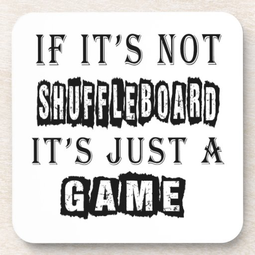 If it's not Shuffleboard It's just a game Coaster
