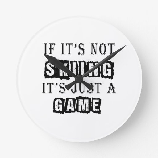 If it's not Skiing It's just a game Round Wallclock