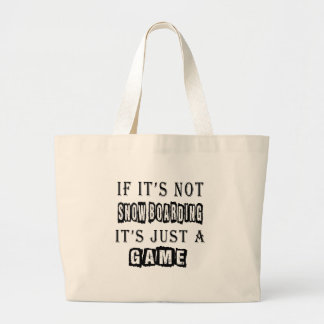 If it's not Snow boarding It's just a game Tote Bags