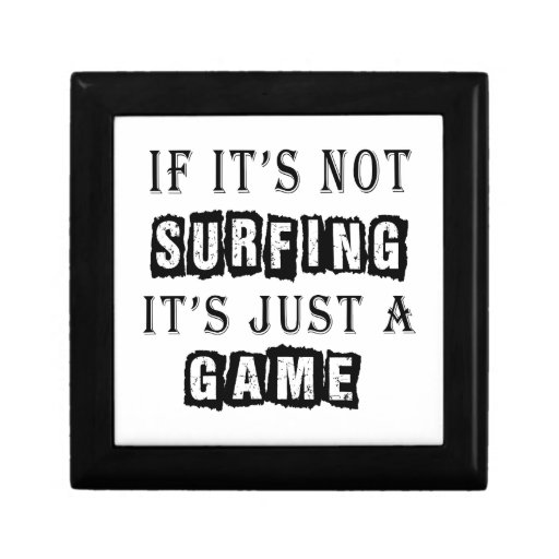 If it's not Surfing It's just a game Trinket Box