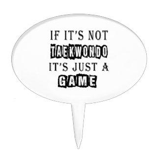 If it's not Taekwondo It's just a game Cake Picks