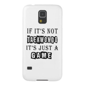 If it's not Taekwondo It's just a game Case For Galaxy S5