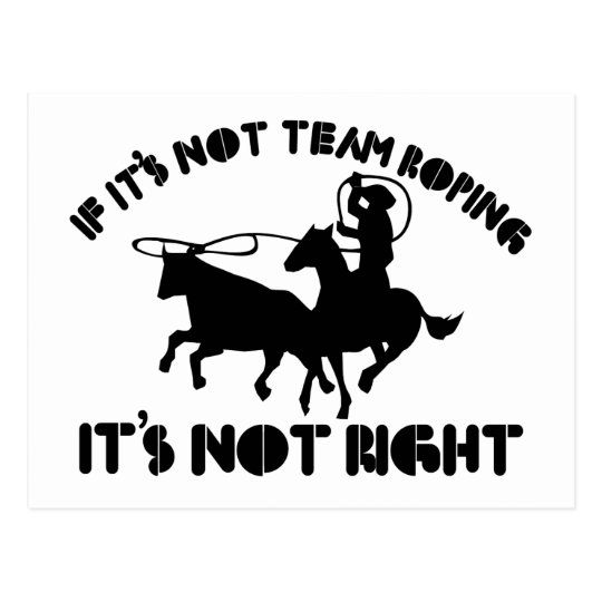 If it's not team roping it's not right postcard