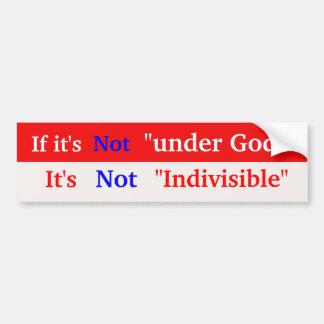 "If it's , Not , ""under God"", ... Bumper Sticker"
