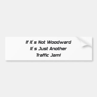 If Its Not Woodward Its Just Another Traffic Jam Bumper Sticker