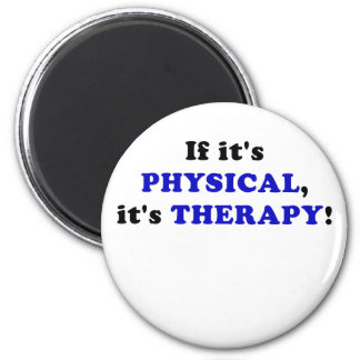 If Its Physical Its Therapy 2 Inch Round Magnet