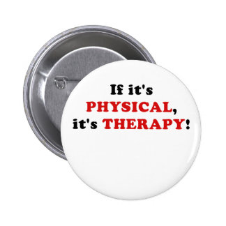 If Its Physical Its Therapy Button