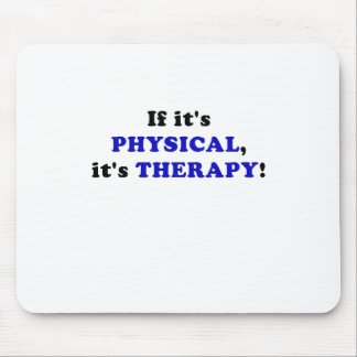 If Its Physical Its Therapy Mouse Pad